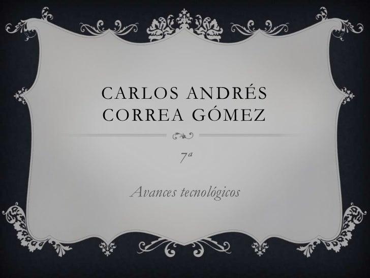 CARLOS ANDRÉSCORREA GÓMEZ          7ª  Avances tecnológicos