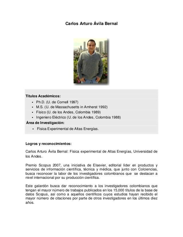 Carlos Arturo Ávila Bernal  Títulos Académicos:   Ph.D. (U. de Cornell 1997)  M.S. (U. de Massachusetts in Amherst 1992)...