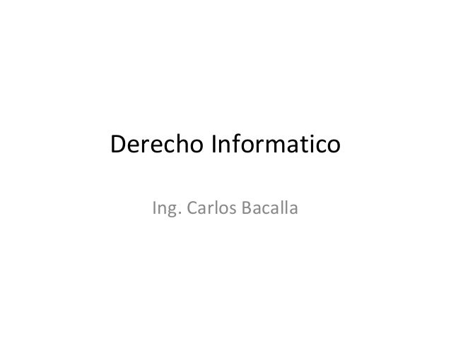 Derecho Informatico Ing. Carlos Bacalla