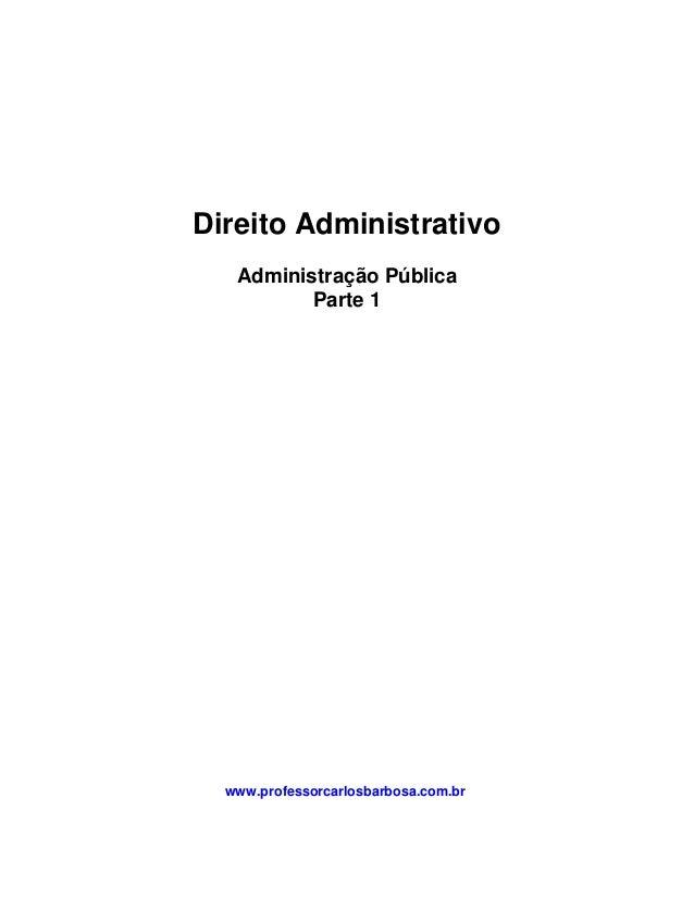 Direito Administrativo   Administração Pública          Parte 1  www.professorcarlosbarbosa.com.br