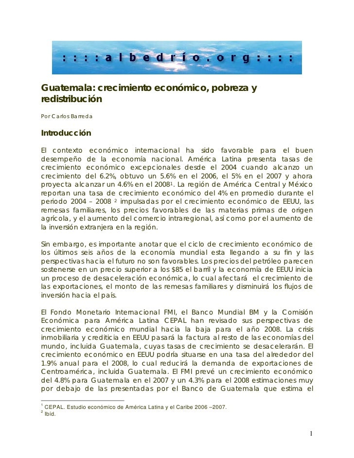 Guatemala: crecimiento económico, pobreza yredistribuciónPor Carlos BarredaIntroducciónEl contexto económico internacional...