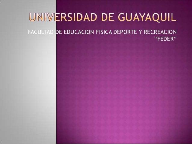 """FACULTAD DE EDUCACION FISICA DEPORTE Y RECREACION                                          """"FEDER"""""""
