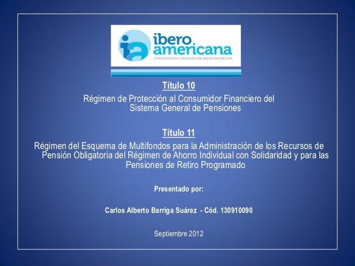 Título 10             Régimen de Protección al Consumidor Financiero del                        Sistema General de Pension...