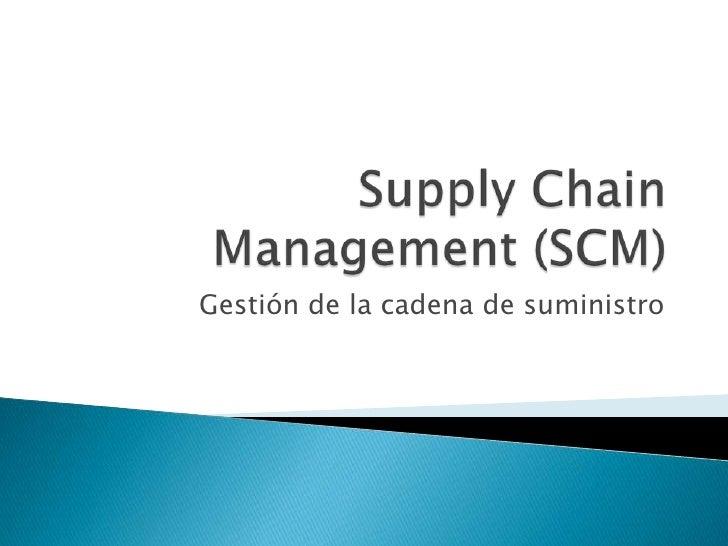 SupplyChain Management (SCM) <br />Gestión de la cadena de suministro<br />
