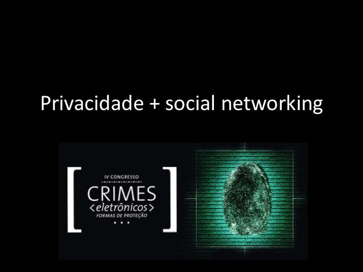 Privacidade + social networking