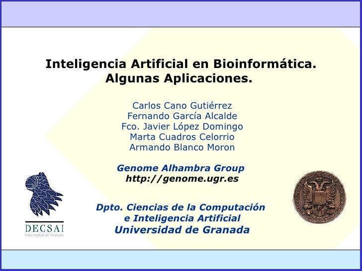 Inteligencia Artificial en Bioinformática. Algunas Aplicaciones.  Carlos Cano Gutiérrez Fernando García Alcalde Fco. Javie...