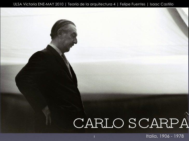 CARLO SCARPA ULSA Victoria ENE-MAY 2010 | Teoría de la arquitectura 4 | Felipe Fuentes | Isaac Castillo Italia, 1906 - 1978