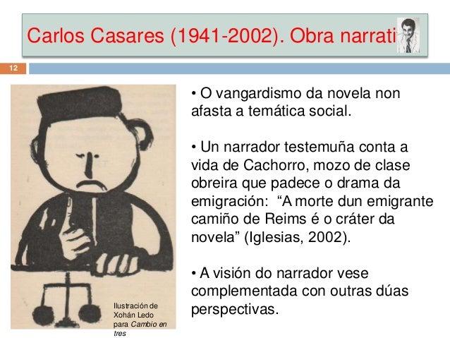 Carlos Casares (1941-2002). Obra narrativa 12 • O vangardismo da novela non afasta a temática social. • Un narrador testem...