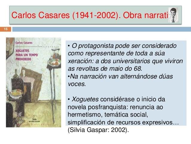 Carlos Casares (1941-2002). Obra narrativa 15 • O protagonista pode ser considerado como representante de toda a súa xerac...