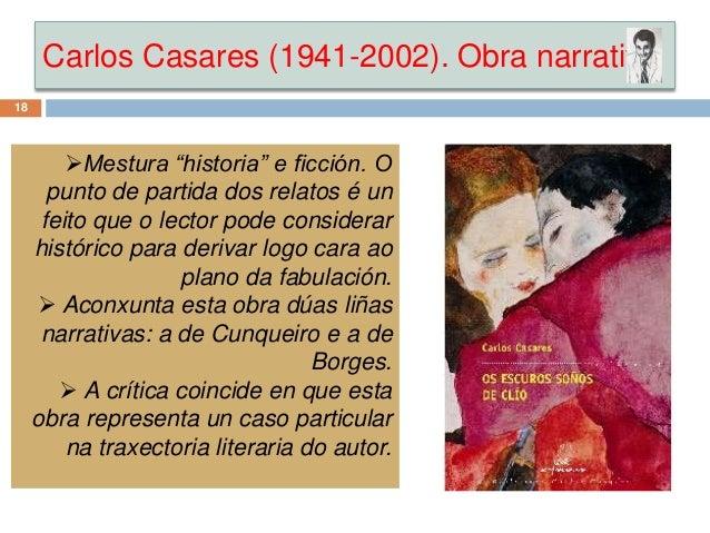 """Carlos Casares (1941-2002). Obra narrativa 18 Mestura """"historia"""" e ficción. O punto de partida dos relatos é un feito que..."""