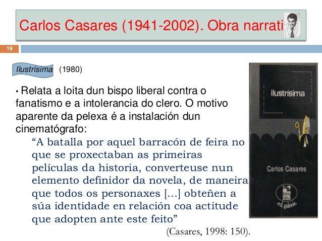 Carlos Casares (1941-2002). Obra narrativa 19 Ilustrísima (1980) • Relata a loita dun bispo liberal contra o fanatismo e a...
