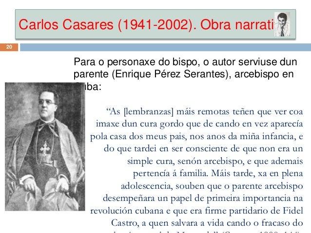 Carlos Casares (1941-2002). Obra narrativa 20 Para o personaxe do bispo, o autor serviuse dun parente (Enrique Pérez Seran...