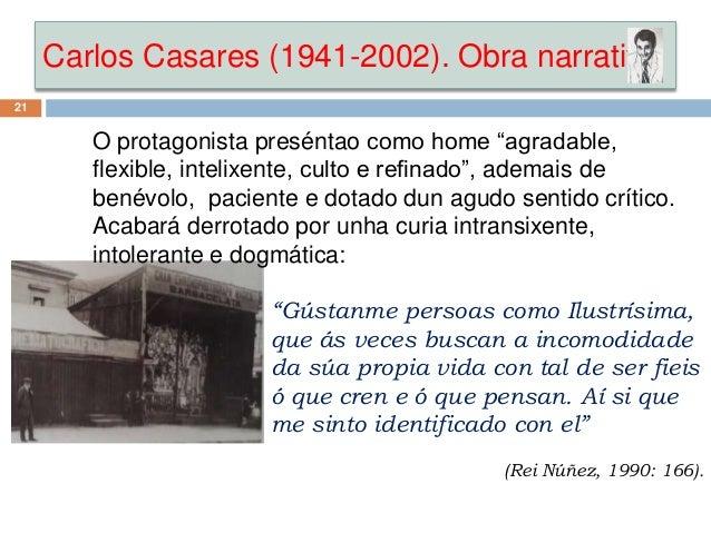 """Carlos Casares (1941-2002). Obra narrativa 21 O protagonista preséntao como home """"agradable, flexible, intelixente, culto ..."""