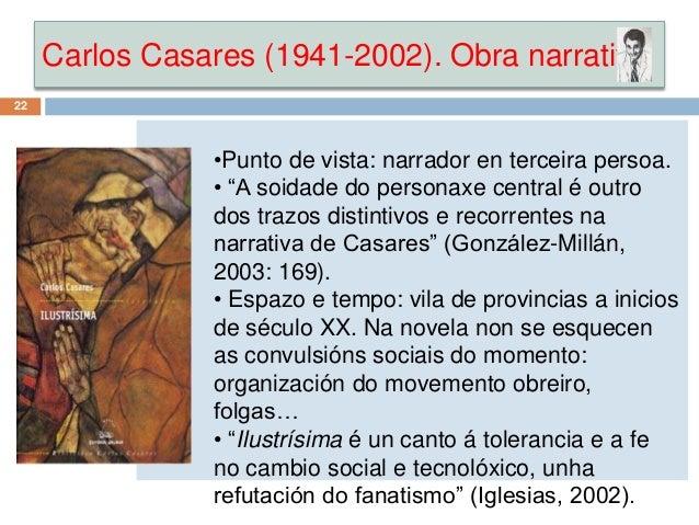 """Carlos Casares (1941-2002). Obra narrativa 22 •Punto de vista: narrador en terceira persoa. • """"A soidade do personaxe cent..."""