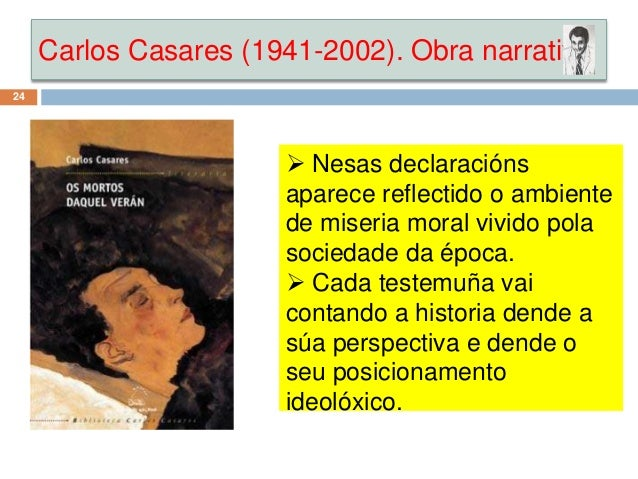 Carlos Casares (1941-2002). Obra narrativa 24  Nesas declaracións aparece reflectido o ambiente de miseria moral vivido p...