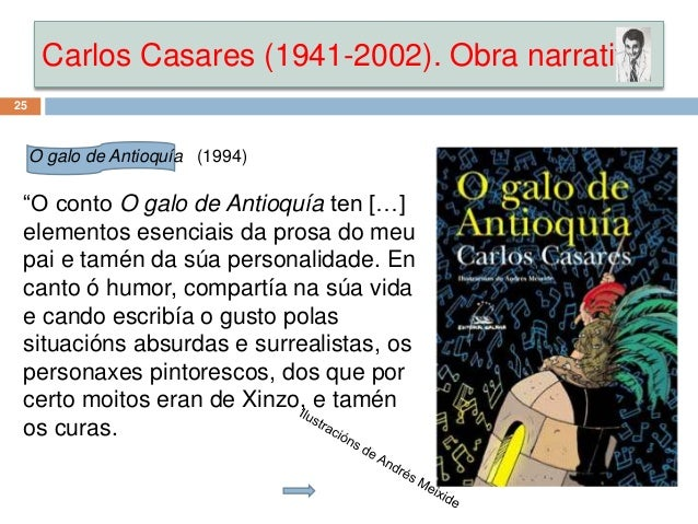 "Carlos Casares (1941-2002). Obra narrativa 25 O galo de Antioquía (1994) ""O conto O galo de Antioquía ten […] elementos es..."