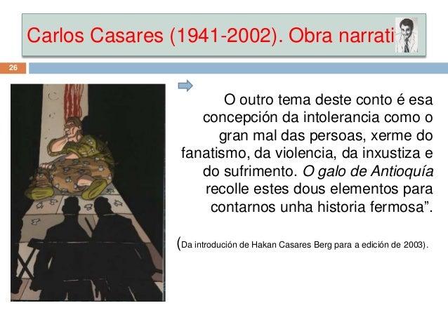 Carlos Casares (1941-2002). Obra narrativa 26 O outro tema deste conto é esa concepción da intolerancia como o gran mal da...