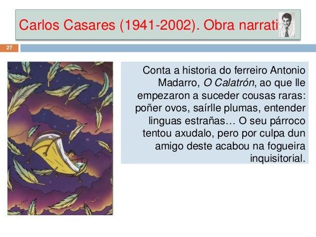 Carlos Casares (1941-2002). Obra narrativa 27 Conta a historia do ferreiro Antonio Madarro, O Calatrón, ao que lle empezar...