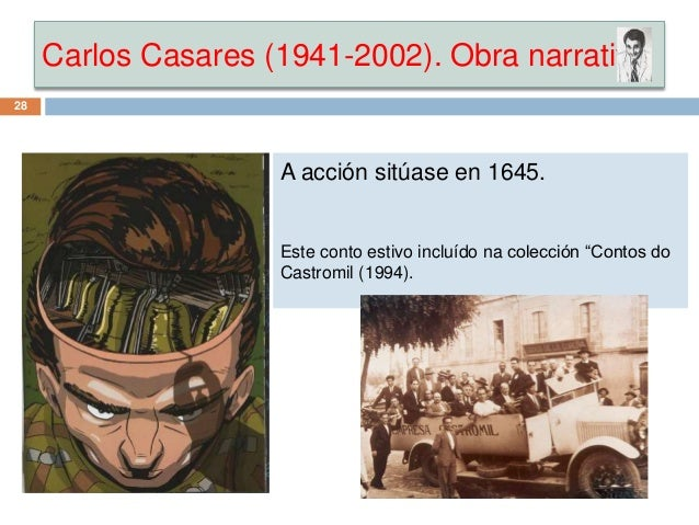 """Carlos Casares (1941-2002). Obra narrativa 28 A acción sitúase en 1645. Este conto estivo incluído na colección """"Contos do..."""