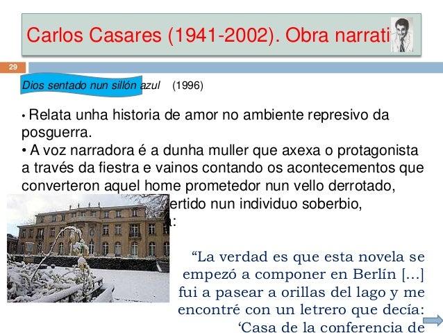 Carlos Casares (1941-2002). Obra narrativa 29 Dios sentado nun sillón azul (1996) • Relata unha historia de amor no ambien...