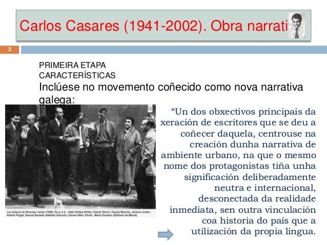 Carlos Casares (1941-2002). Obra narrativa 3 PRIMEIRA ETAPA CARACTERÍSTICAS Inclúese no movemento coñecido como nova narra...
