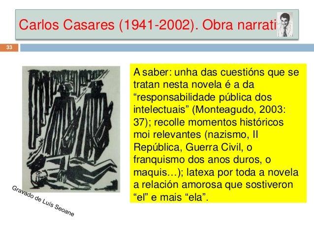 """Carlos Casares (1941-2002). Obra narrativa 33 A saber: unha das cuestións que se tratan nesta novela é a da """"responsabilid..."""