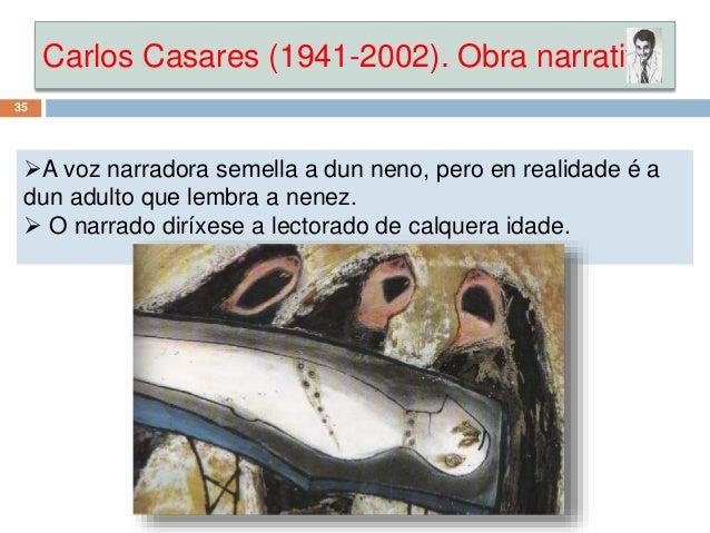 Carlos Casares (1941-2002). Obra narrativa 35 A voz narradora semella a dun neno, pero en realidade é a dun adulto que le...