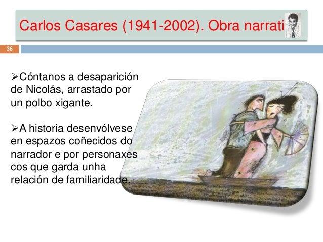 Carlos Casares (1941-2002). Obra narrativa 36 Cóntanos a desaparición de Nicolás, arrastado por un polbo xigante. A hist...