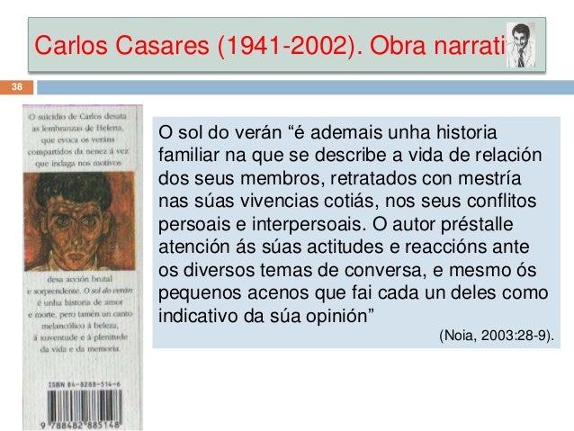 """Carlos Casares (1941-2002). Obra narrativa 38 O sol do verán """"é ademais unha historia familiar na que se describe a vida d..."""