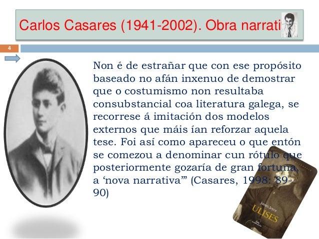 Carlos Casares (1941-2002). Obra narrativa 4 Non é de estrañar que con ese propósito baseado no afán inxenuo de demostrar ...