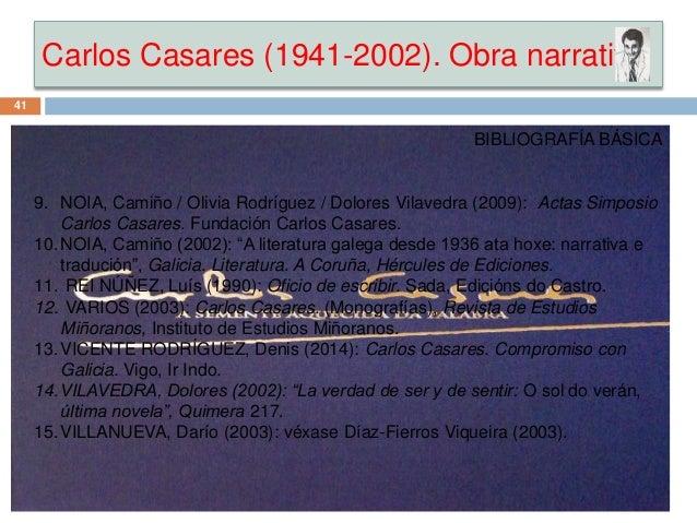 Carlos Casares (1941-2002). Obra narrativa BIBLIOGRAFÍA BÁSICA 9. NOIA, Camiño / Olivia Rodríguez / Dolores Vilavedra (200...