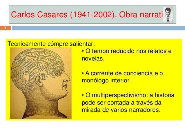 Carlos Casares (1941-2002). Obra narrativa 5 Tecnicamente cómpre salientar: • O tempo reducido nos relatos e novelas. • A ...