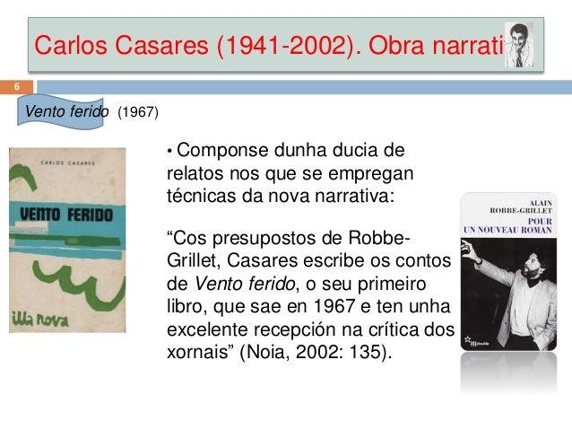 Carlos Casares (1941-2002). Obra narrativa 6 Vento ferido (1967) • Componse dunha ducia de relatos nos que se empregan téc...