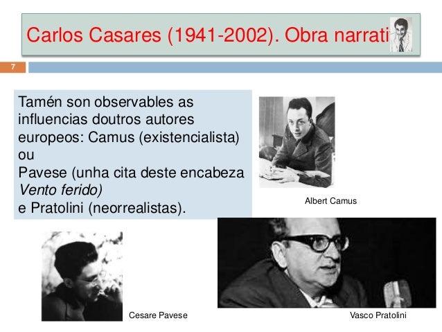 Carlos Casares (1941-2002). Obra narrativa 7 Tamén son observables as influencias doutros autores europeos: Camus (existen...