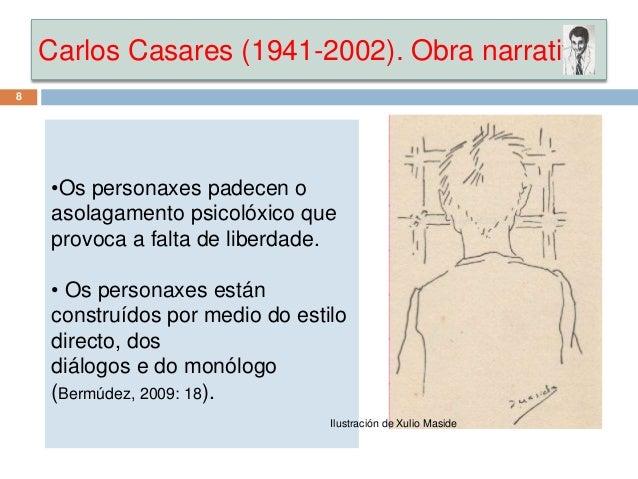Carlos Casares (1941-2002). Obra narrativa 8 •Os personaxes padecen o asolagamento psicolóxico que provoca a falta de libe...