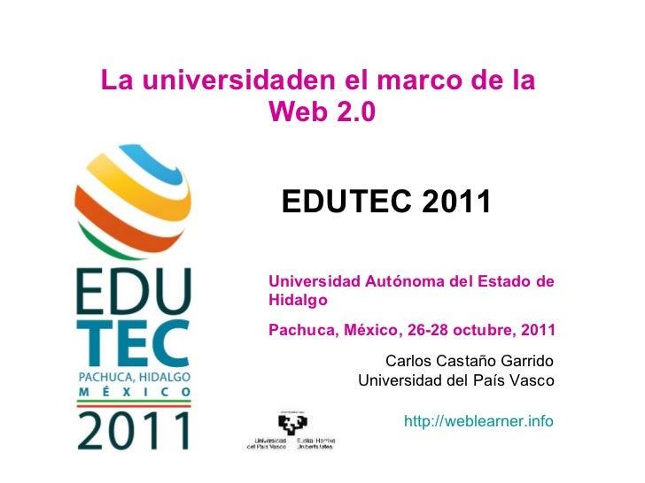 La universidaden el marco de la  Web 2.0 Carlos Castaño Garrido Universidad del País Vasco http://weblearner.info Universi...