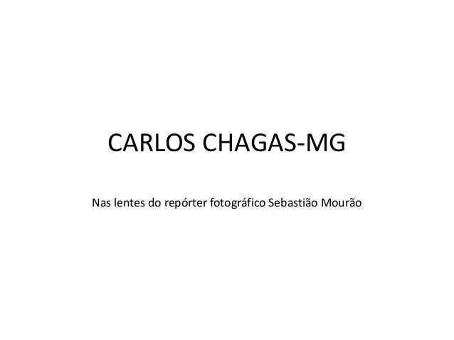 CARLOS CHAGAS-MG Nas lentes do repórter fotográfico Sebastião Mourão