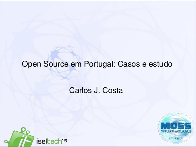 1Open Source em Portugal: Casos e estudoCarlos J. Costa