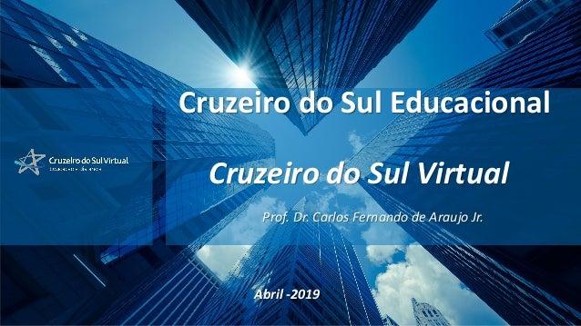 Cruzeiro do Sul Educacional Cruzeiro do Sul Virtual Prof. Dr. Carlos Fernando de Araujo Jr. Abril -2019