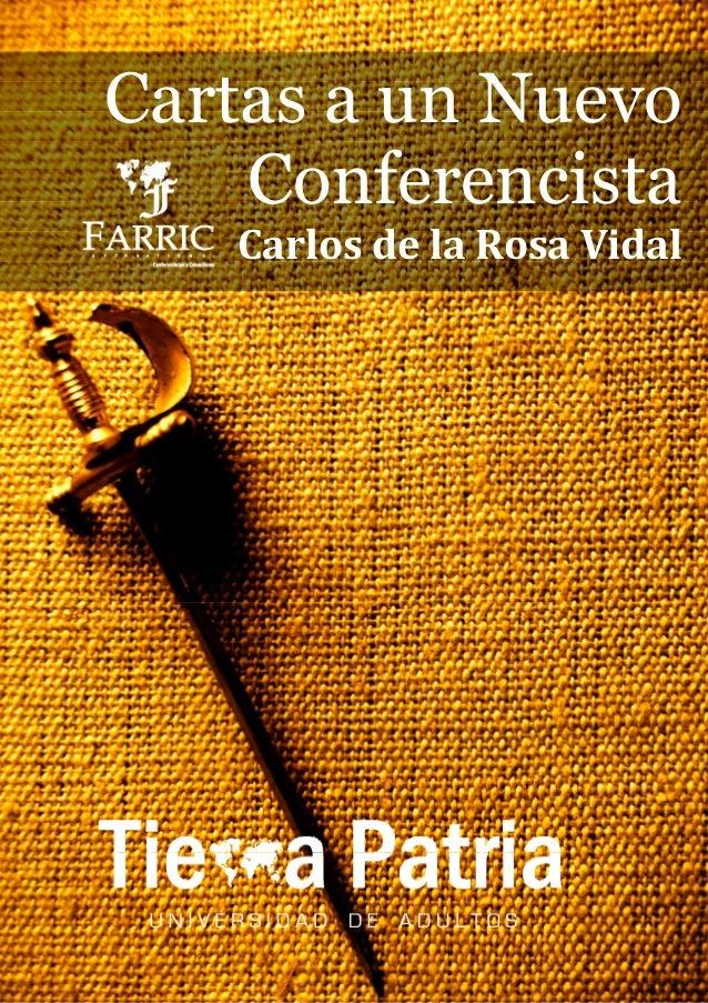 CARTAS A UN NUEVO CONFERENCISTACARLOS DE LA ROSA VIDALVisita y Únete: www.carlosdelarosavidal.tkwww.facebook.com/TierraPat...