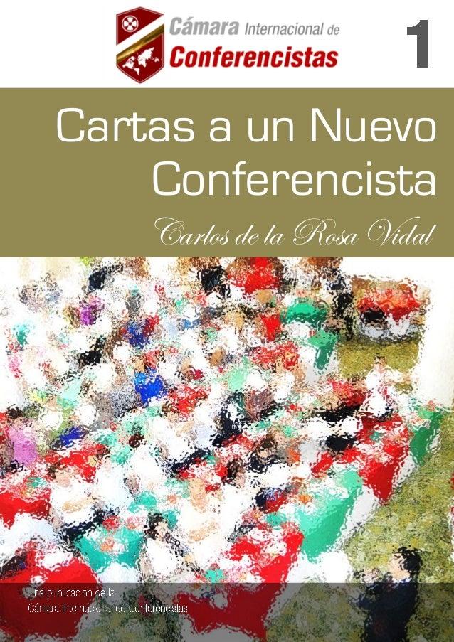 CARTAS A UN NUEVO CONFERENCISTA CARLOS DE LA ROSA VIDAL 1 Cartas a un Nuevo Conferencista Carlos de la Rosa Vidal