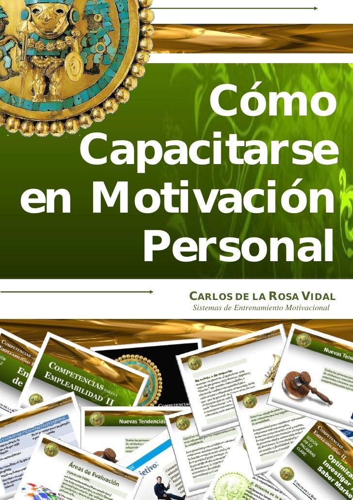 Cómo   Capacitarse en Motivación     Personal       CARLOS DE LA ROSA VIDAL        Sistemas de Entrenamiento Motivacional