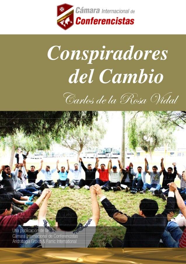 CONSPIRADORES DEL CAMBIO  Conspiradores  Conspiradores  del del Cambio  Cambio  VtÜÄÉá wx Ät eÉát i wtÄ  CARLOS DE LA ROSA...