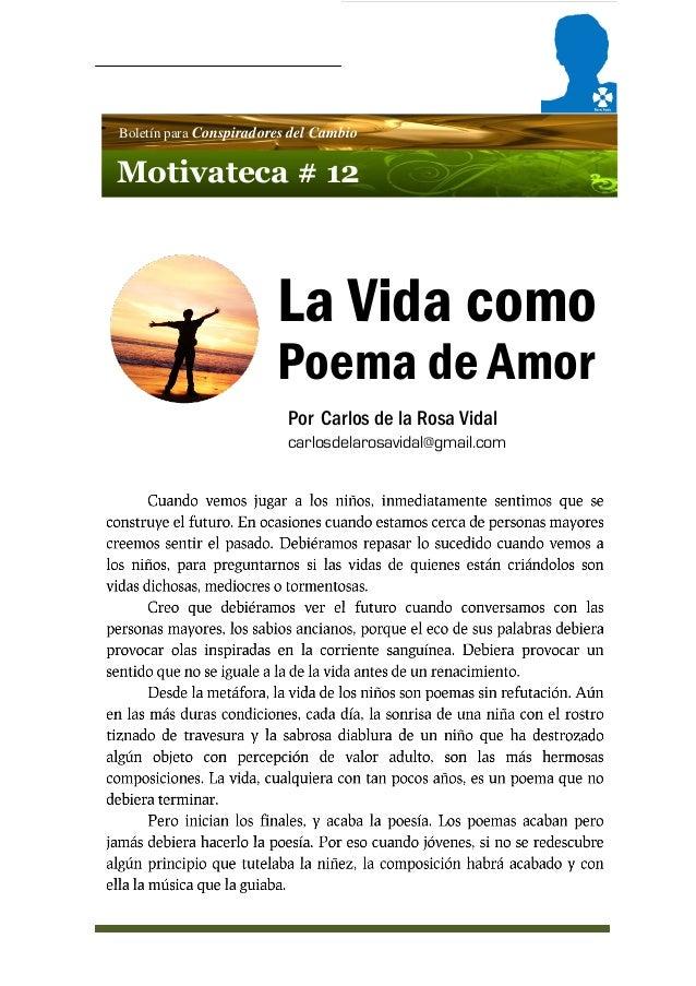 Boletín para Conspiradores del Cambio Motivateca # 12 La Vida como Poema de Amor Por Carlos de la Rosa Vidal carlosdelaros...