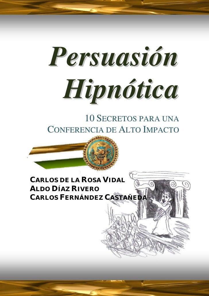 PERSUASIÓN HIPNÓTICA                               10 SECRETOS PARA UNA                        CONFERENCIA DE ALTO IMPACTO...