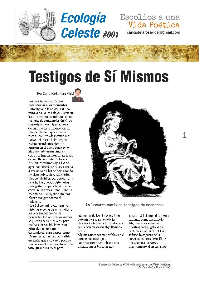 Ecología Celeste #001 – Escolios a una Vida Poética Carlos de la Rosa Vidal 1 La lectura nos hace testigos de nosotros Esc...