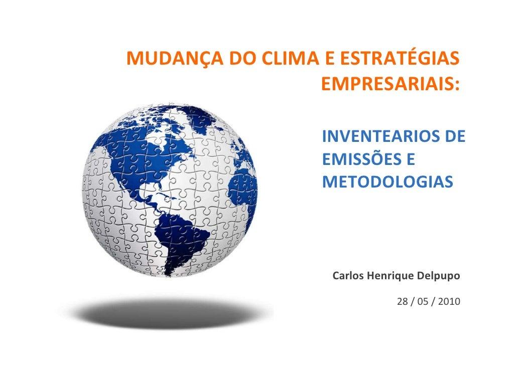 MUDANÇA DO CLIMA E ESTRATÉGIAS                 EMPRESARIAIS:                   INVENTEARIOS DE                  EMISSÕES E...