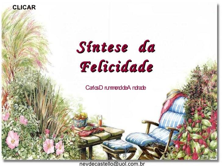 Síntese  da Felicidade Carlos Drummond de Andrade C LICAR [email_address]