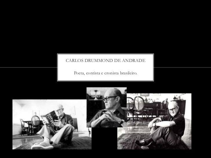 CARLOS DRUMMOND DE ANDRADE  Poeta, contista e cronista brasileiro.