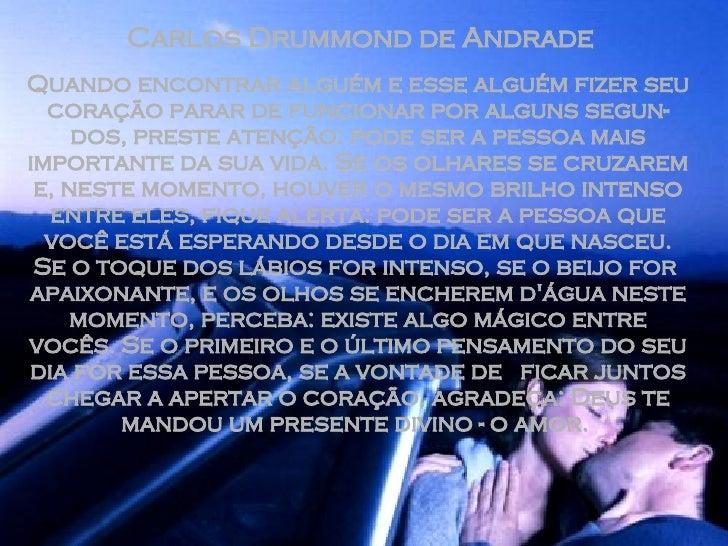 Carlos Drummond de Andrade   Quando encontrar alguém e esse alguém fizer seu coração parar de funcionar por alguns segun-d...